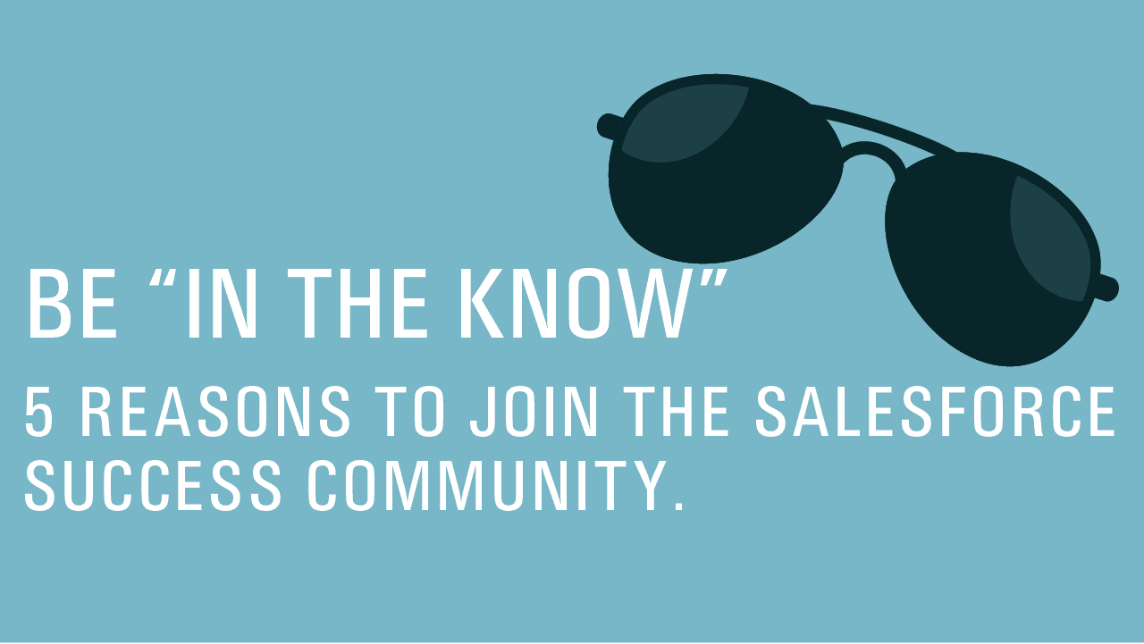 "Be ""In The Know"" Join the Salesforce Success Community"